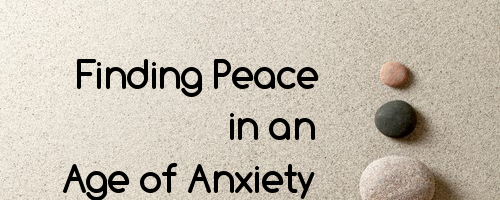 September 17: 'Finding Peace in an Age of Anxiety'